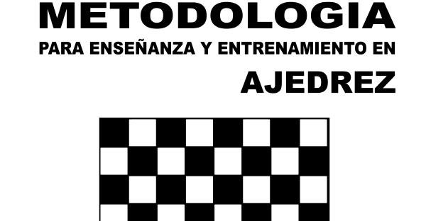 Metodología para enseñanza y entrenamiento en ajedrez – Ramon Huerta