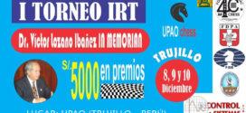 Trujillo, Per.- I Torneo de Ajedrez IRT Dr. Victor Raul Lozano Ibañez In Memoriam, 8 al 10 dic 2016