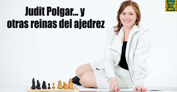 Judit Polgar… y otras reinas del ajedrez